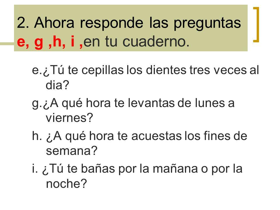2. Ahora responde las preguntas e, g ,h, i ,en tu cuaderno.