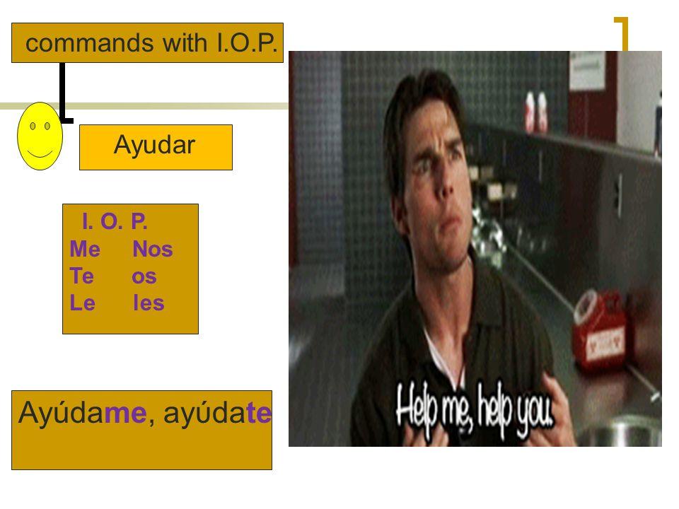 Ayúdame, ayύdate commands with I.O.P. Ayudar I. O. P. Me Nos Te os
