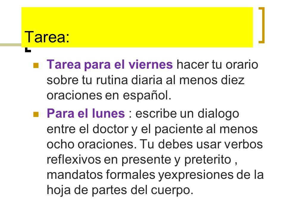 Tarea: Tarea para el viernes hacer tu orario sobre tu rutina diaria al menos diez oraciones en español.