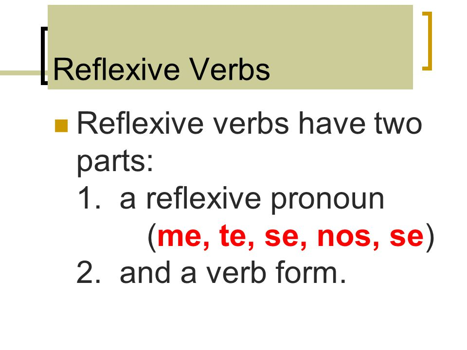 Reflexive Verbs Reflexive verbs have two parts: 1.