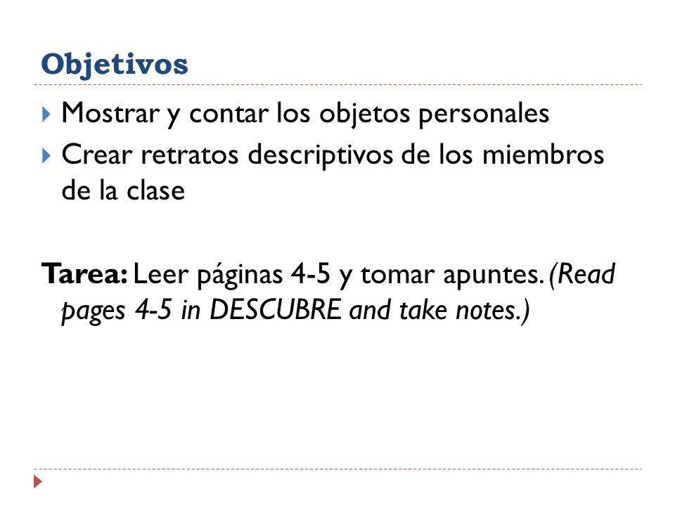 Objetivos Mostrar y contar los objetos personales. Crear retratos descriptivos de los miembros de la clase.