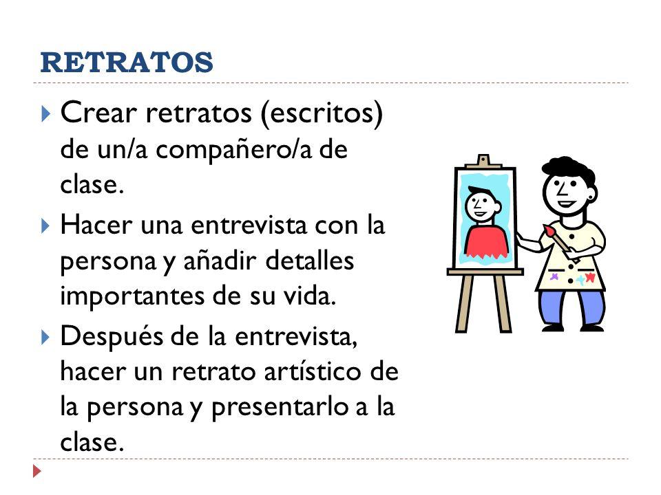 Crear retratos (escritos) de un/a compañero/a de clase.