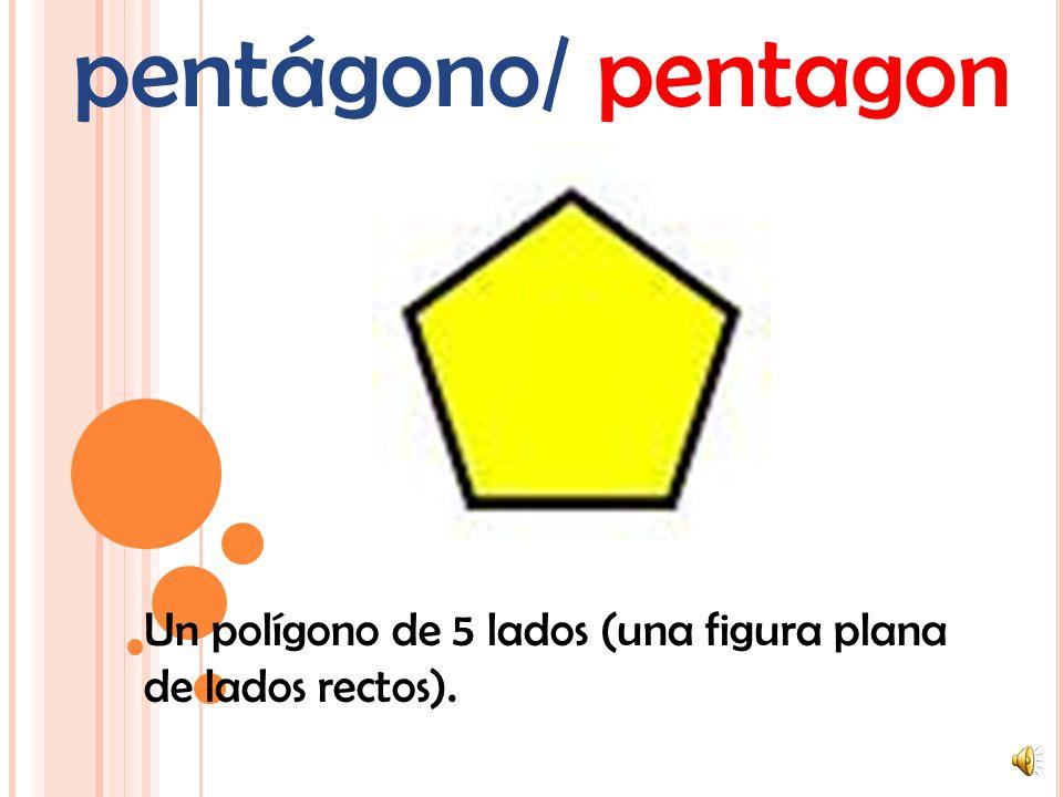 pentágono/ pentagon Un polígono de 5 lados (una figura plana de lados rectos).