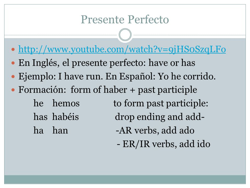 Presente Perfecto http://www.youtube.com/watch v=9jHS0SzqLFo