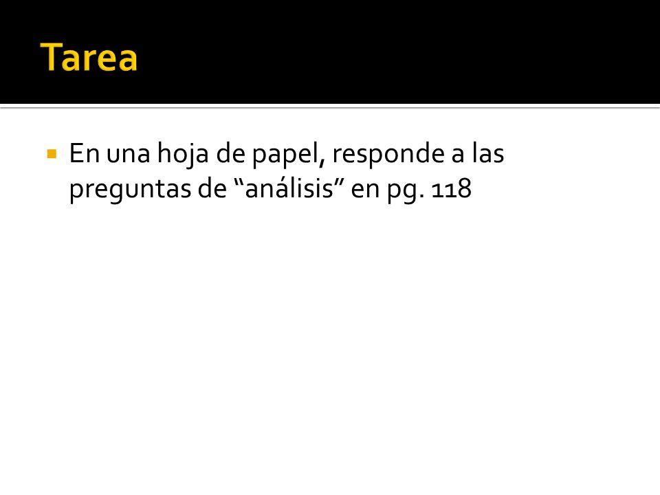 Tarea En una hoja de papel, responde a las preguntas de análisis en pg. 118