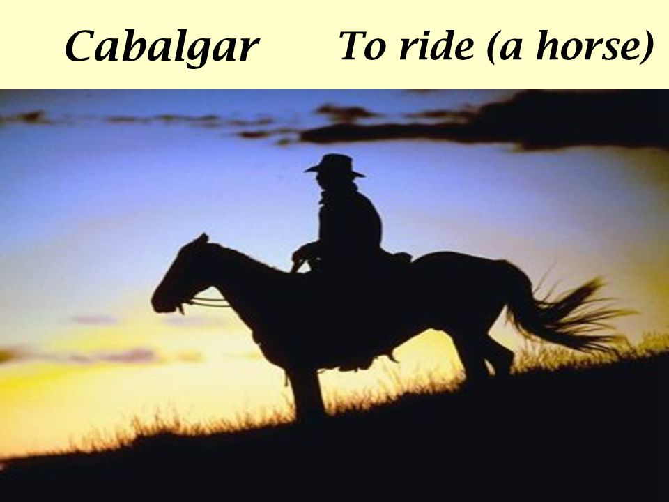Cabalgar To ride (a horse)