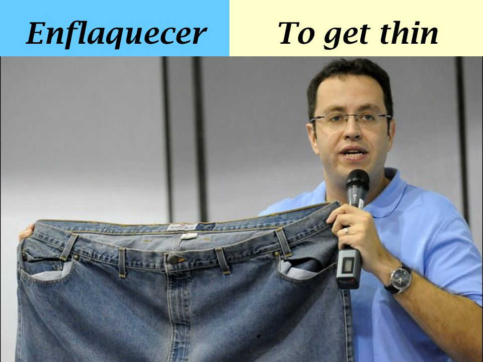 Enflaquecer To get thin