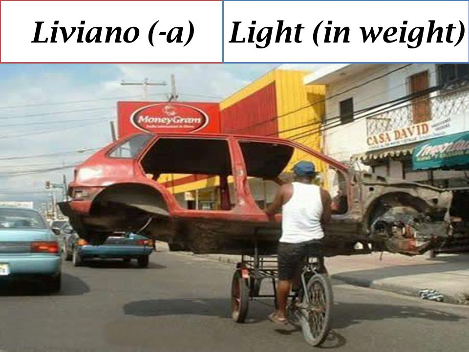 Liviano (-a) Light (in weight)