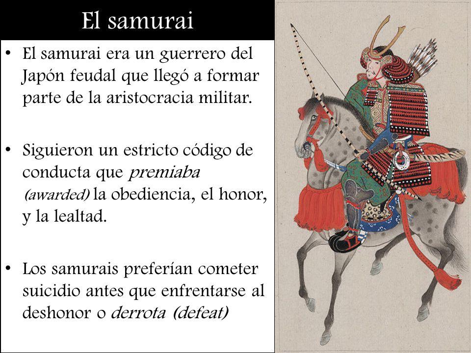 El samurai El samurai era un guerrero del Japón feudal que llegó a formar parte de la aristocracia militar.