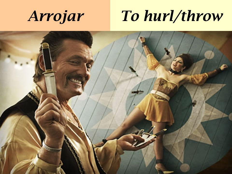 Arrojar To hurl/throw