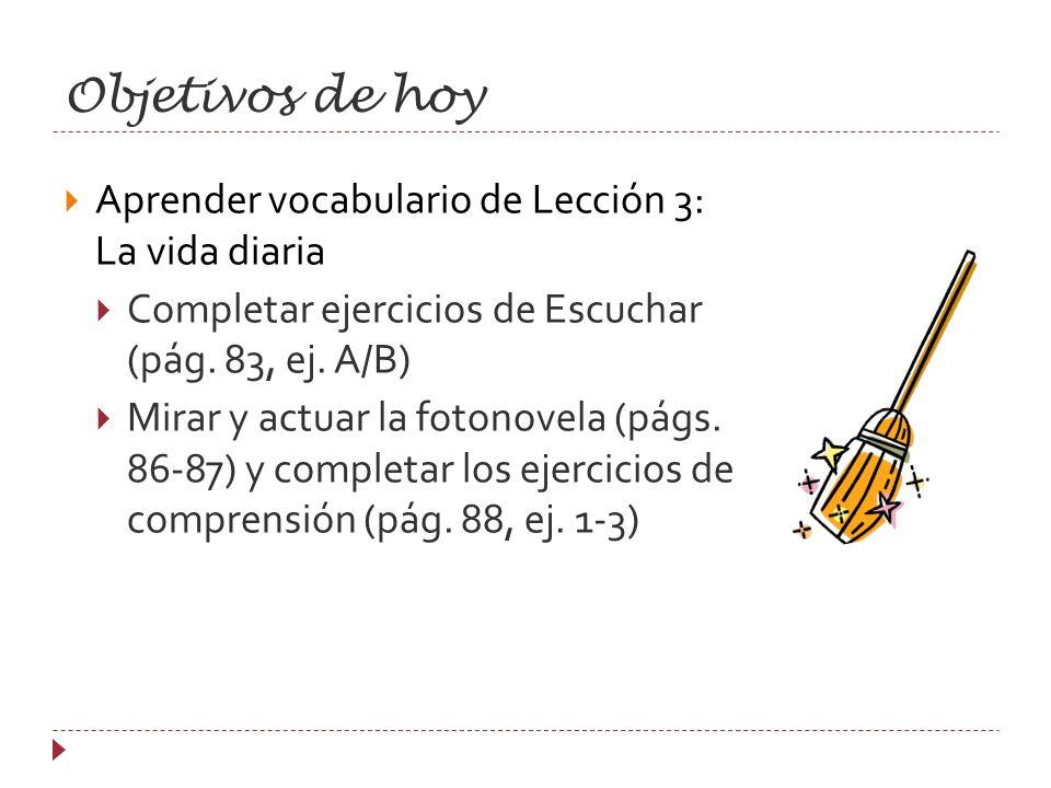 Objetivos de hoy Aprender vocabulario de Lección 3: La vida diaria