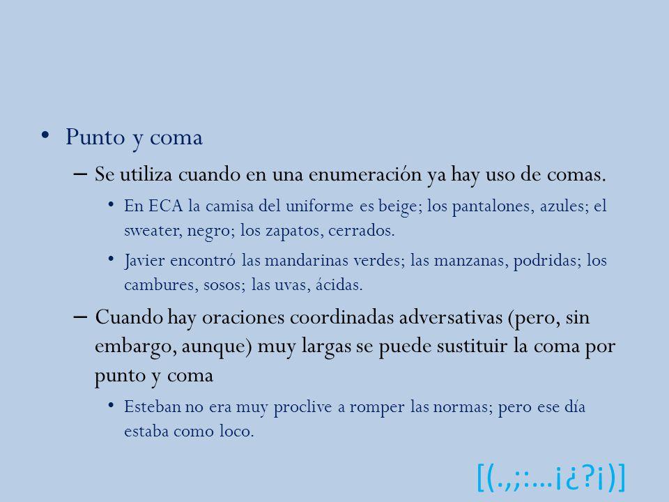 Punto y coma Se utiliza cuando en una enumeración ya hay uso de comas.