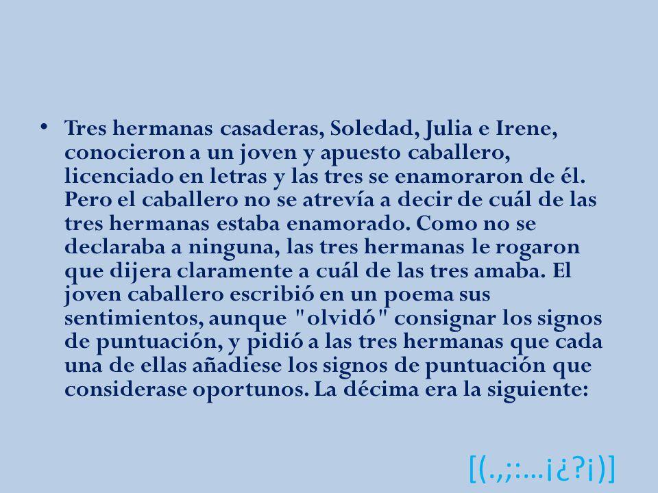 Tres hermanas casaderas, Soledad, Julia e Irene, conocieron a un joven y apuesto caballero, licenciado en letras y las tres se enamoraron de él.