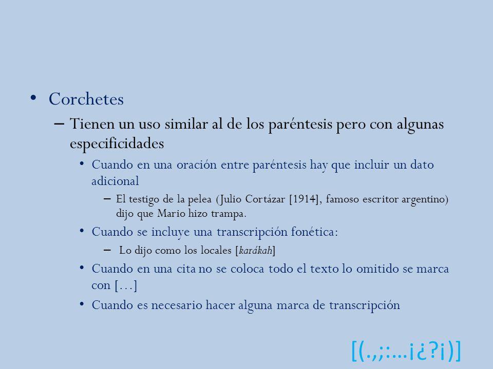 Corchetes Tienen un uso similar al de los paréntesis pero con algunas especificidades.