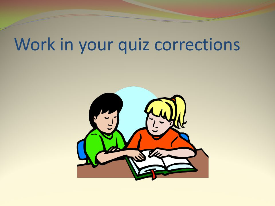 Work in your quiz corrections