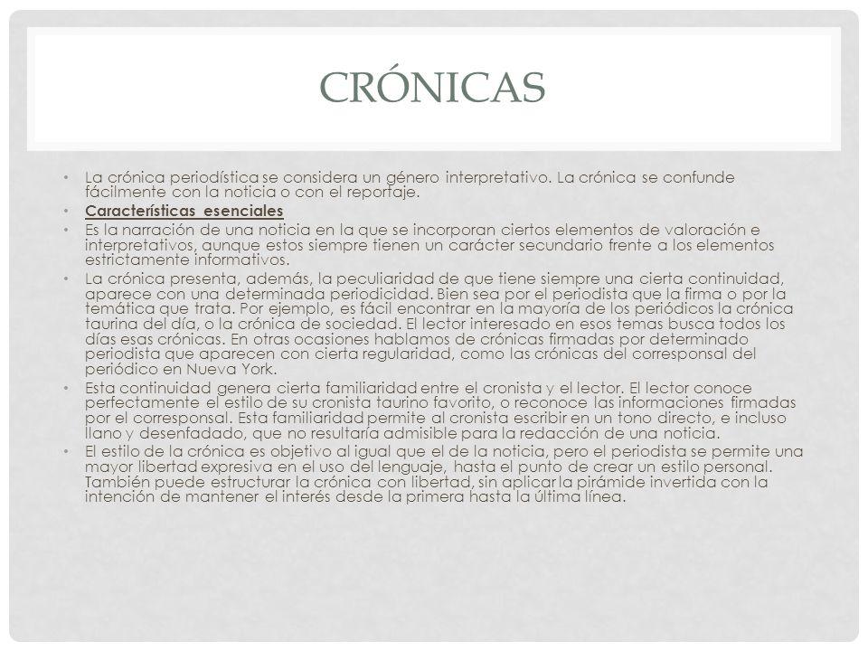 Crónicas La crónica periodística se considera un género interpretativo. La crónica se confunde fácilmente con la noticia o con el reportaje.
