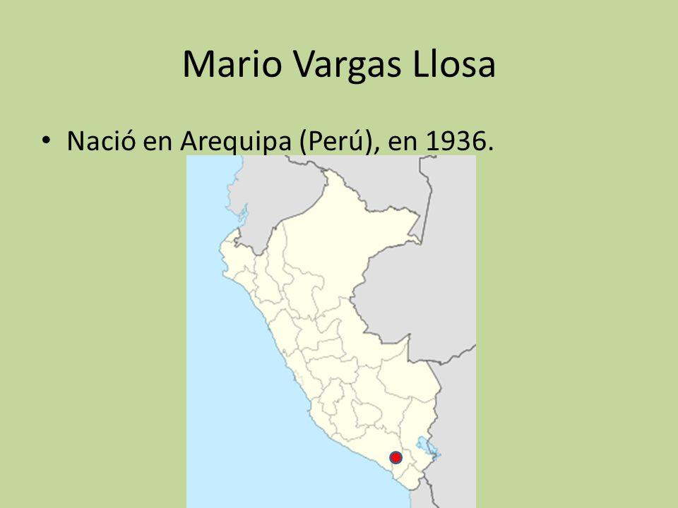 Mario Vargas Llosa Nació en Arequipa (Perú), en 1936.