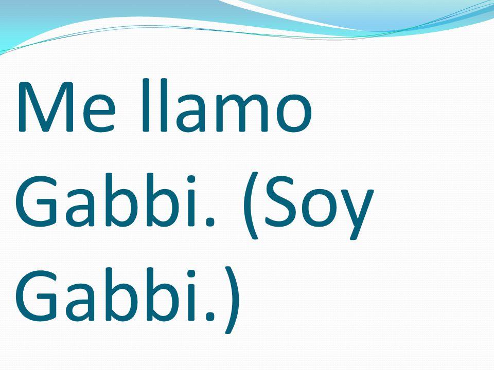 Me llamo Gabbi. (Soy Gabbi.)