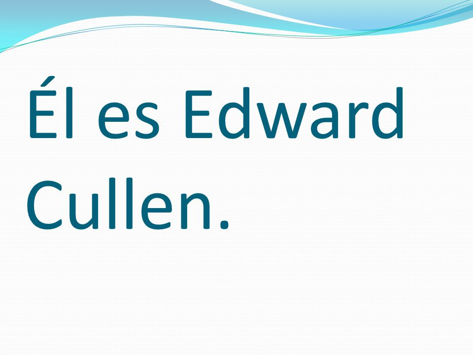 Él es Edward Cullen.