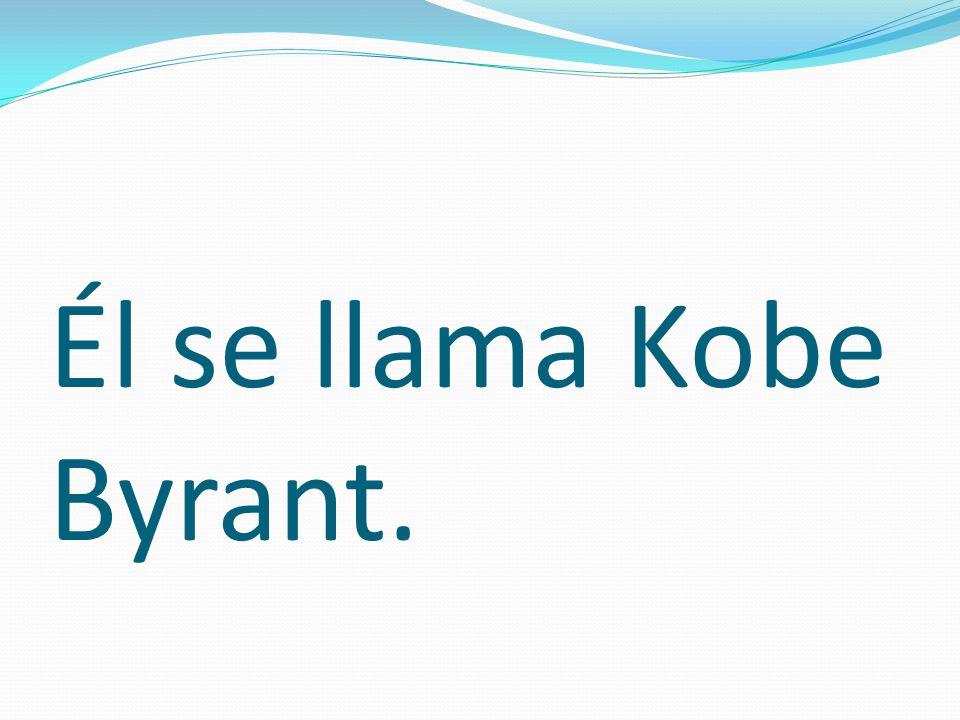 Él se llama Kobe Byrant.