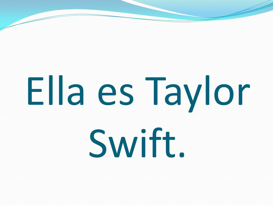 Ella es Taylor Swift.