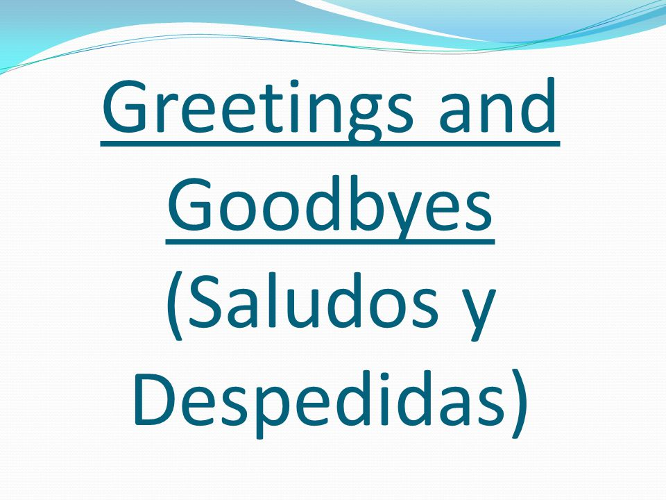 Greetings and Goodbyes (Saludos y Despedidas)