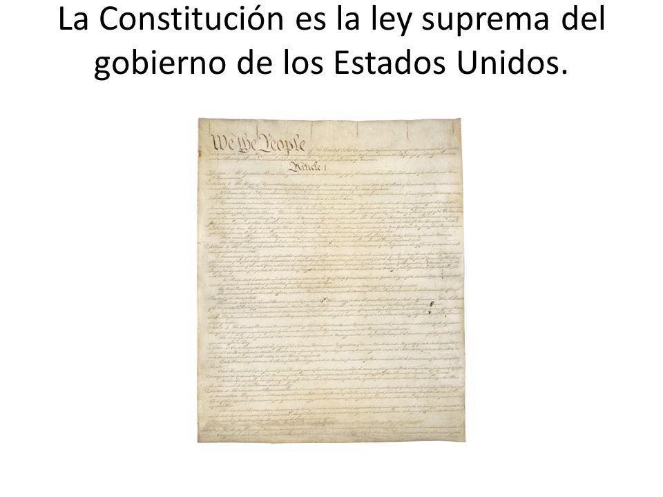 La Constitución es la ley suprema del gobierno de los Estados Unidos.