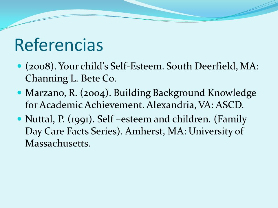 Referencias (2008). Your child's Self-Esteem. South Deerfield, MA: Channing L. Bete Co.
