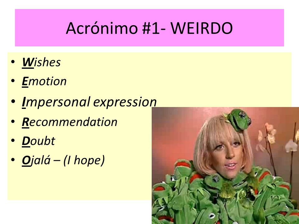 Acrónimo #1- WEIRDO Impersonal expression Wishes Emotion