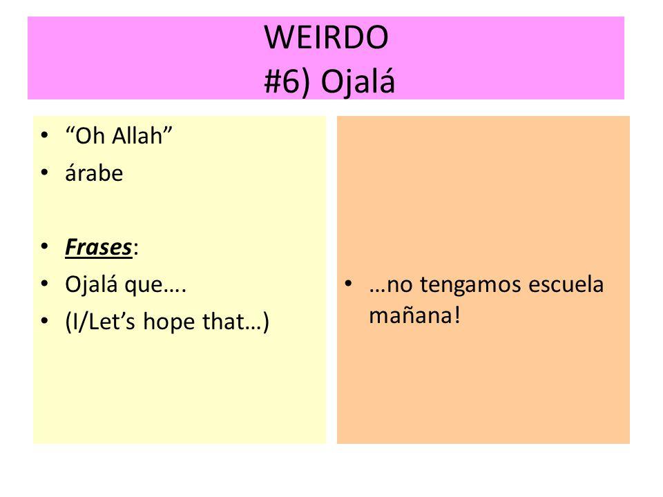 WEIRDO #6) Ojalá Oh Allah árabe Frases: Ojalá que….