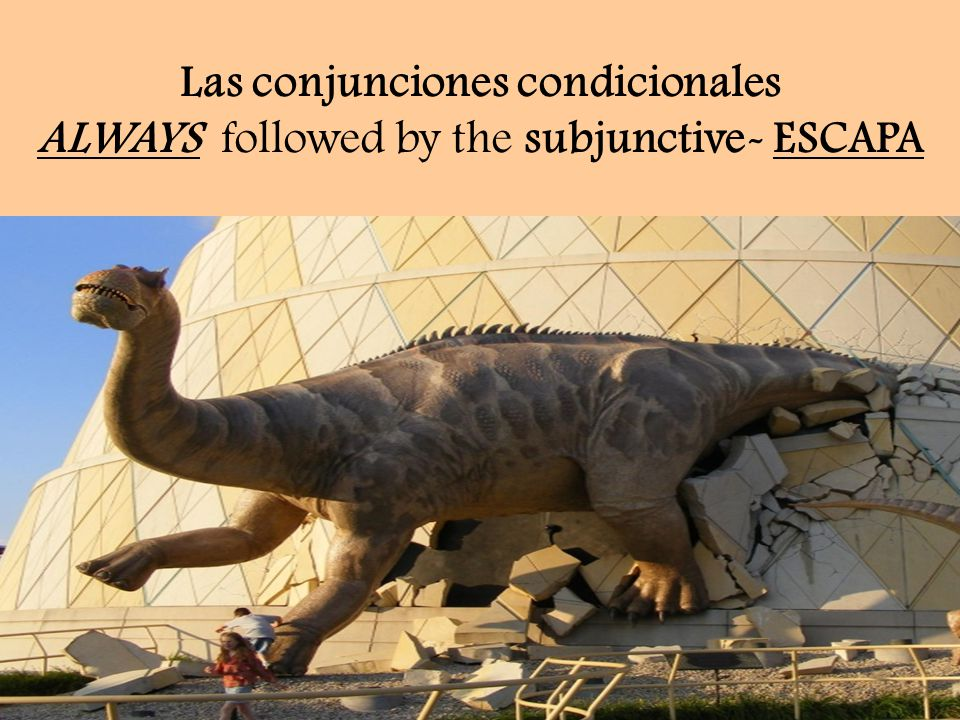 Las conjunciones condicionales ALWAYS followed by the subjunctive- ESCAPA