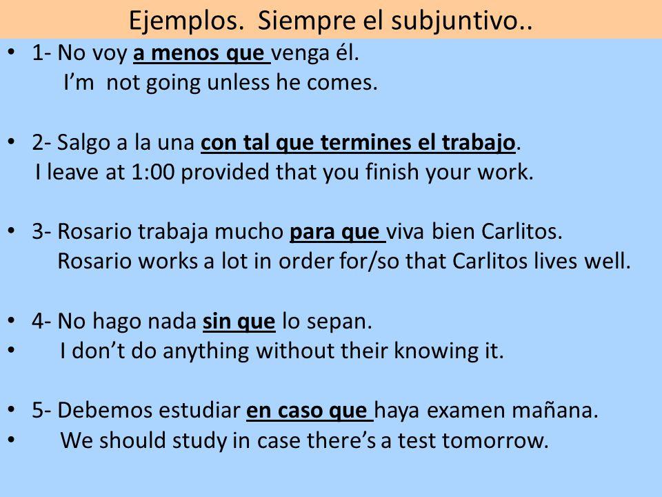 Ejemplos. Siempre el subjuntivo..