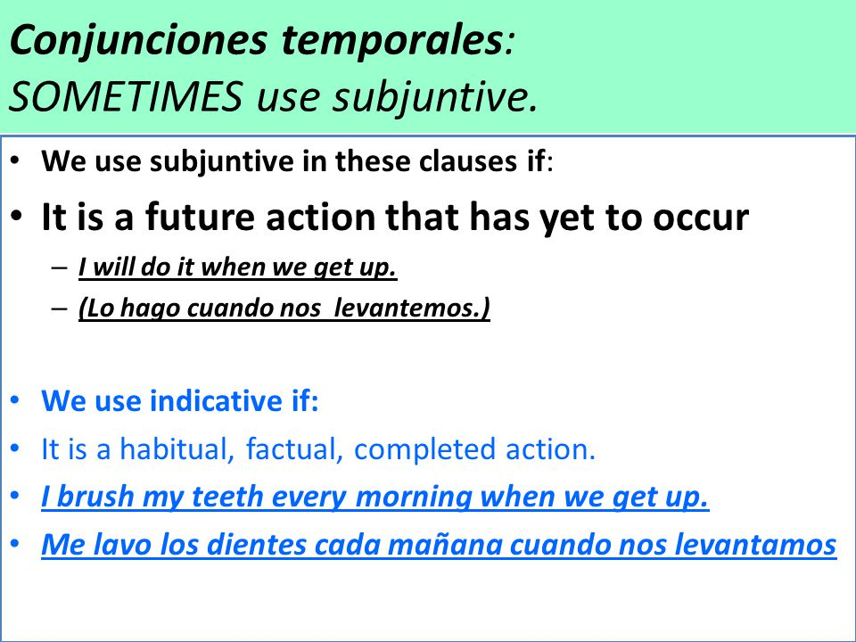 Conjunciones temporales: SOMETIMES use subjuntive.