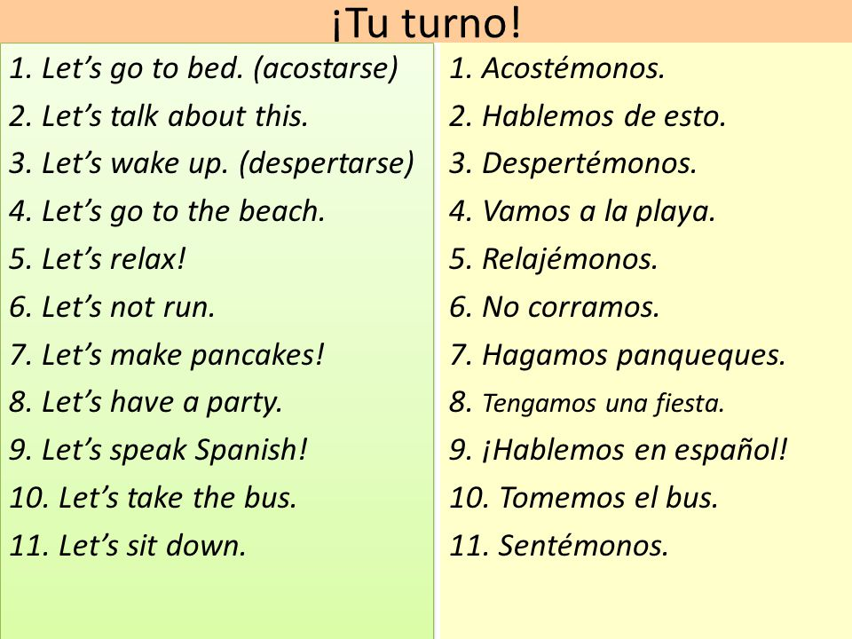 ¡Tu turno! 1. Let's go to bed. (acostarse) 2. Let's talk about this.