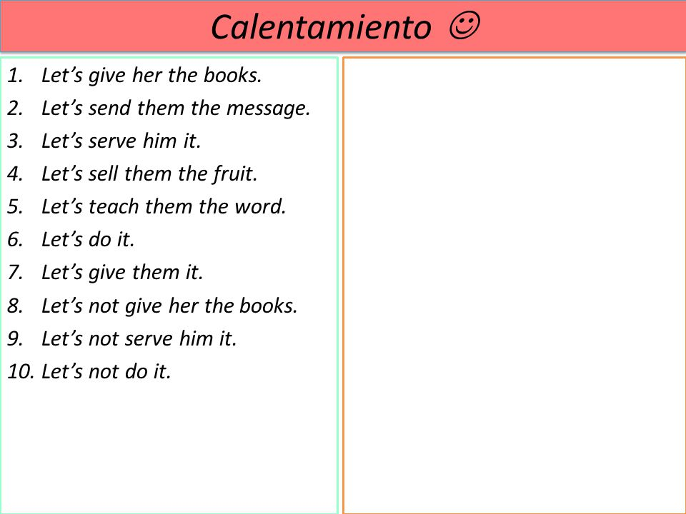 Calentamiento  Let's give her the books. Let's send them the message.