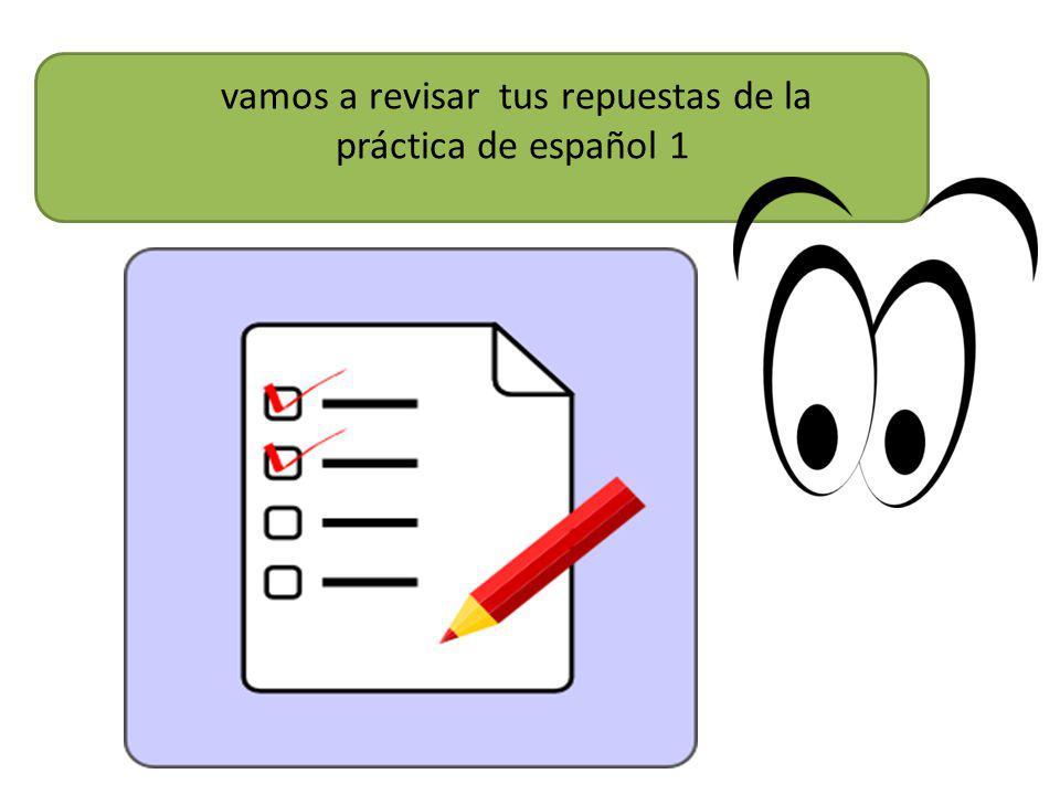 vamos a revisar tus repuestas de la práctica de español 1