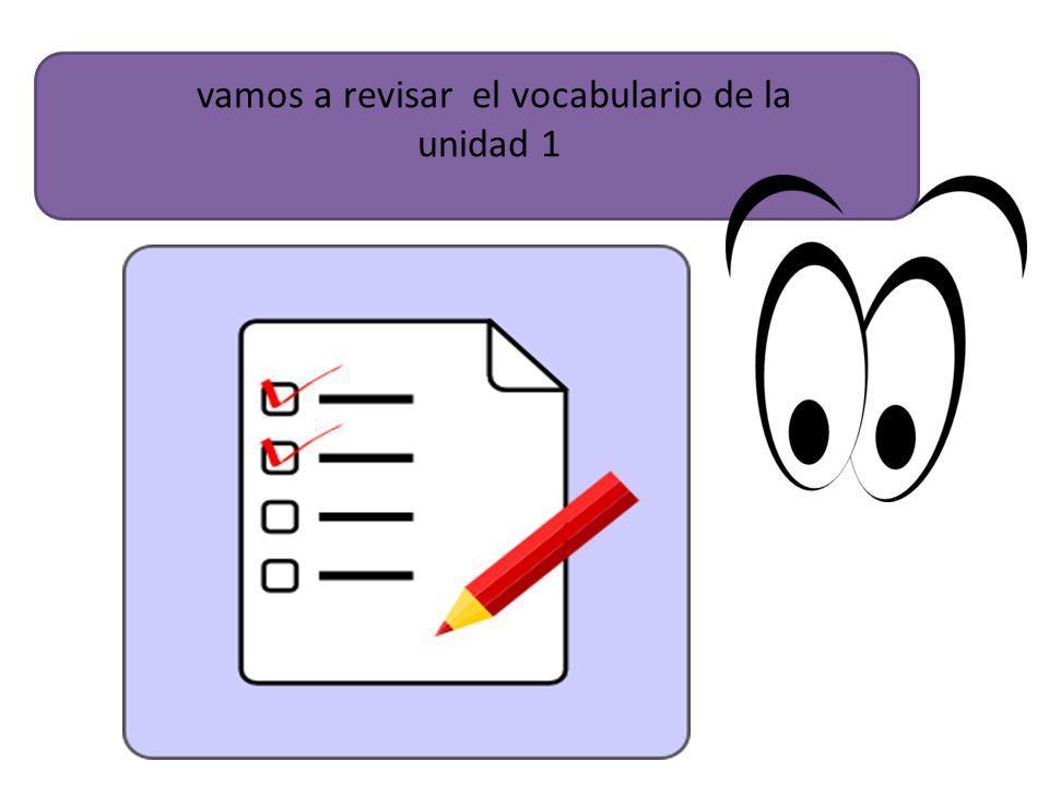 vamos a revisar el vocabulario de la unidad 1
