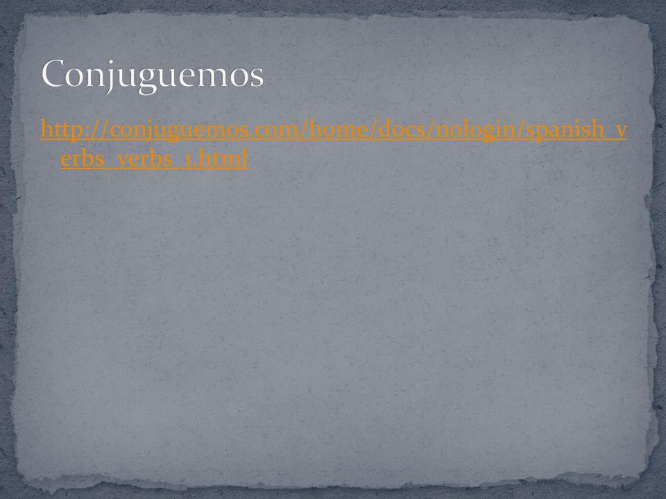 Conjuguemos http://conjuguemos.com/home/docs/nologin/spanish_ verbs_verbs_1.html