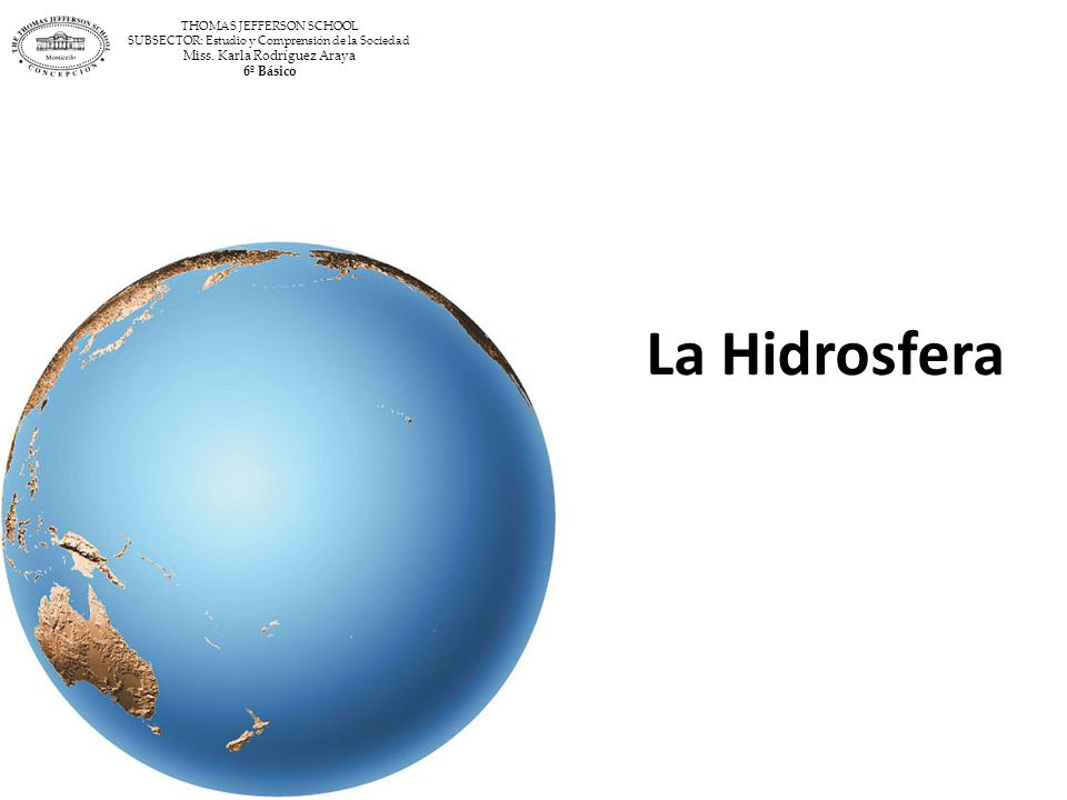La Hidrosfera Miss. Karla Rodríguez Araya 6º Básico