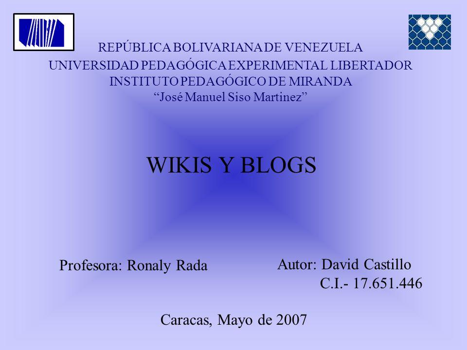WIKIS Y BLOGS Autor: David Castillo Profesora: Ronaly Rada