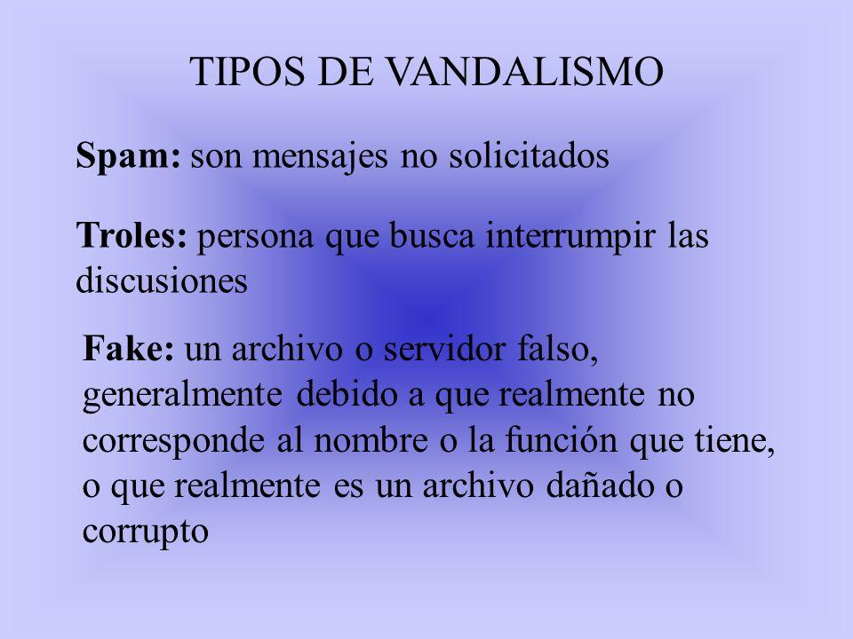 TIPOS DE VANDALISMO Spam: son mensajes no solicitados
