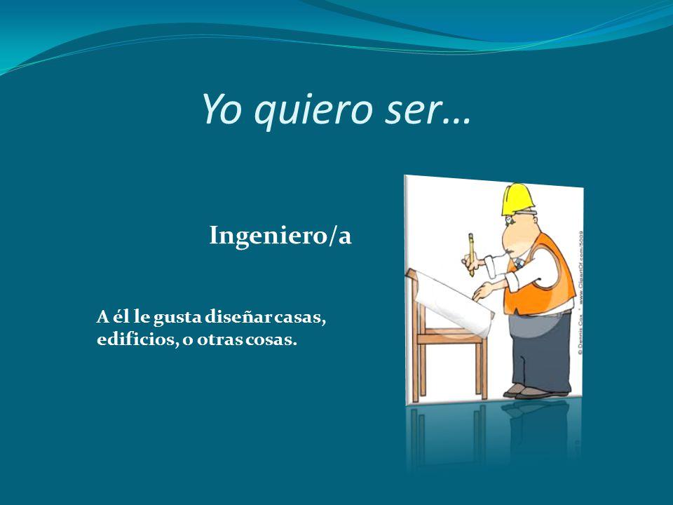 Yo quiero ser… Ingeniero/a