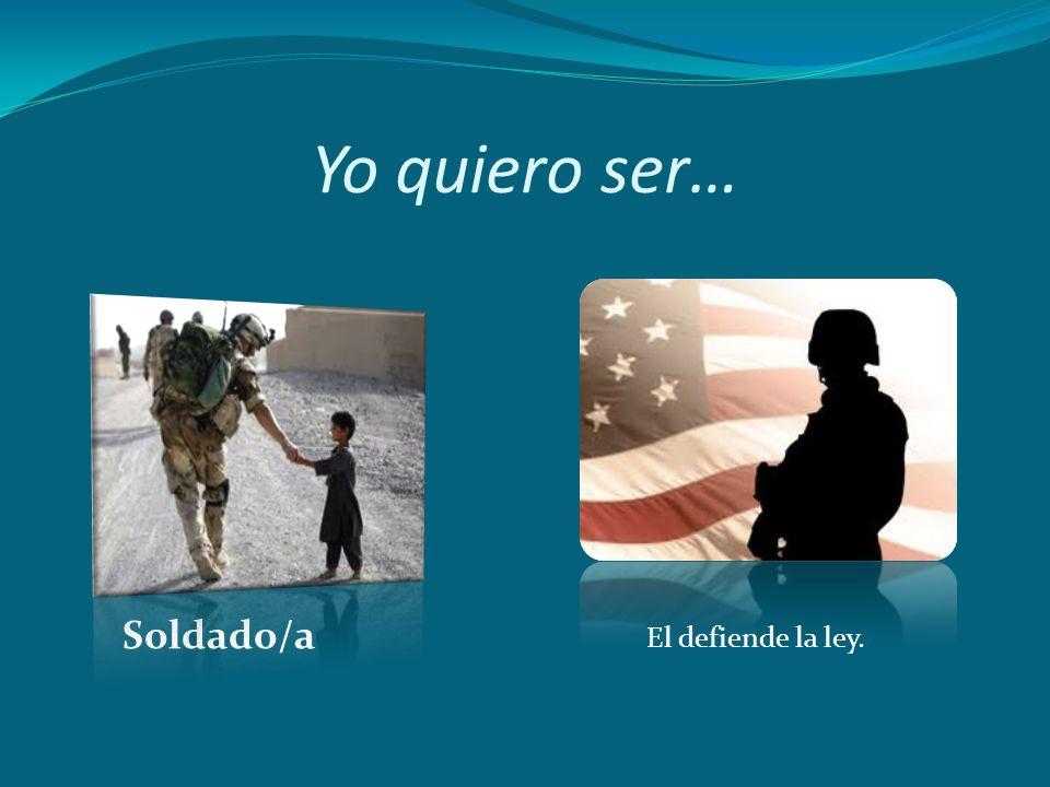 Yo quiero ser… Soldado/a El defiende la ley.