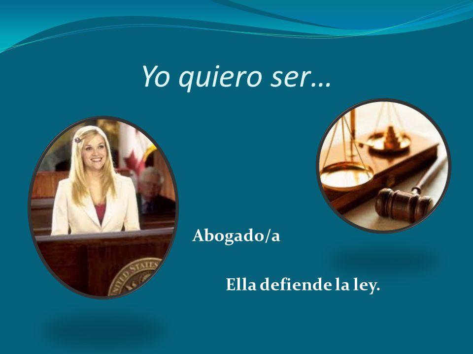 Yo quiero ser… Abogado/a Ella defiende la ley.
