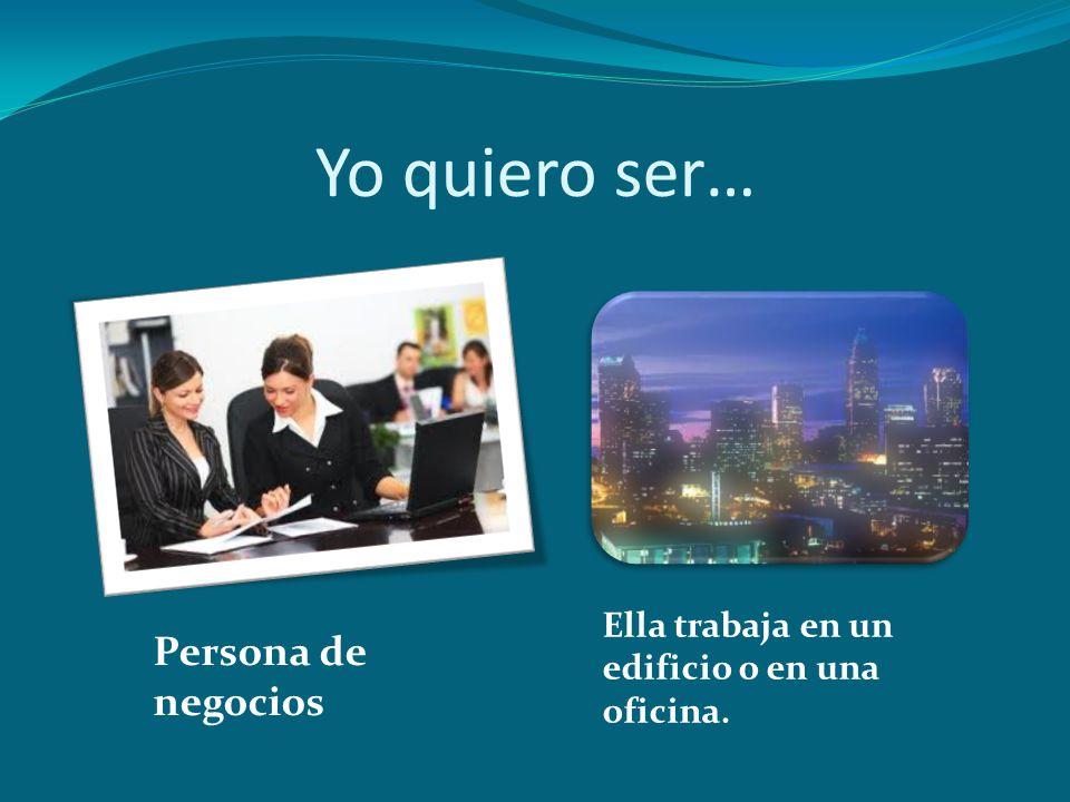 Yo quiero ser… Persona de negocios