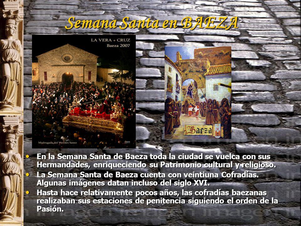 Semana Santa en BAEZA En la Semana Santa de Baeza toda la ciudad se vuelca con sus Hermandades, enriqueciendo su Patrimonio cultural y religioso.