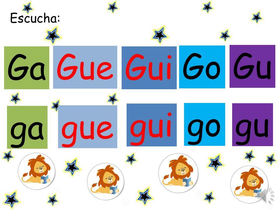 Escucha: Ga Gue Gui Go Gu gui go gu ga gue