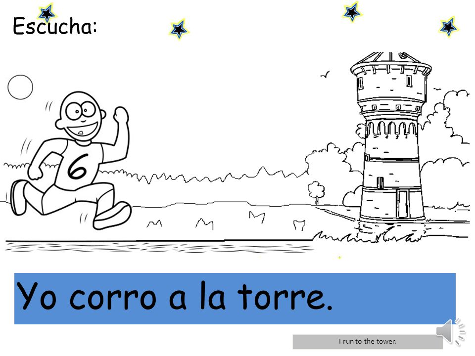 Escucha: mi Yo corro a la torre. I run to the tower.