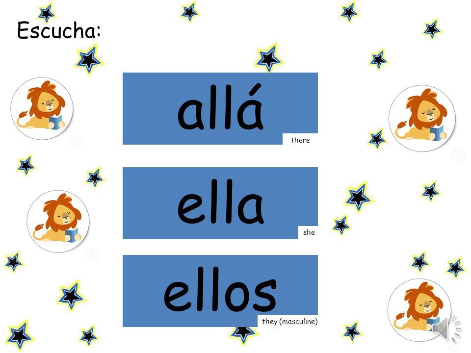 Escucha: mamá allá there ella she ellos they (masculine)
