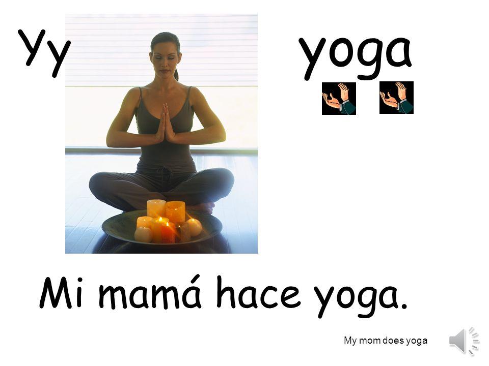 yoga Yy Mi mamá hace yoga. My mom does yoga